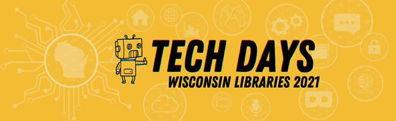 """Yellow banner with robot: """"Tech Days Wisconsin Libraries 2021"""""""